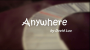 Anywhere Por:David Luu/DESCARGA DE VIDEO