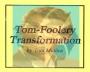 Tom Foolery Transformation